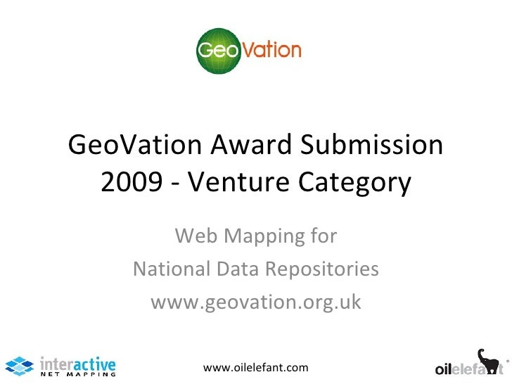 GeoVation Award Submission 2009 - Venture Category Web Mapping for National Data Repositories www.geovation.org.uk www.oil...