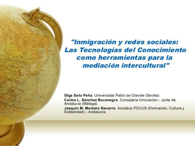 """""""Inmigración y redes sociales:Las Tecnologías del Conocimiento   como herramientas para la     mediación intercultural""""Olg..."""