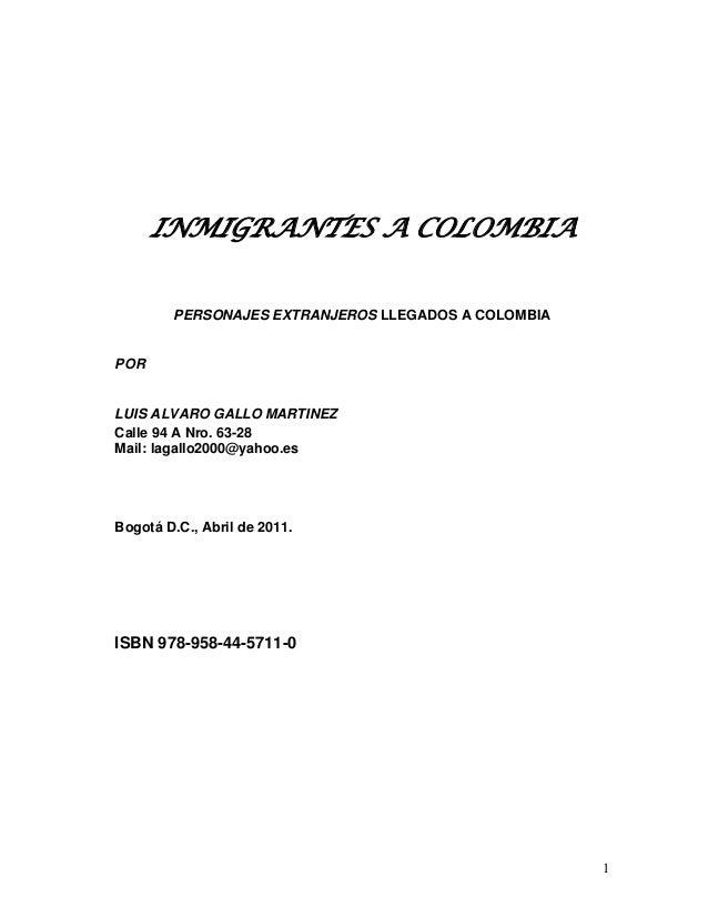 INMIGRANTES A COLOMBIA        PERSONAJES EXTRANJEROS LLEGADOS A COLOMBIAPORLUIS ALVARO GALLO MARTINEZCalle 94 A Nro. 63-28...
