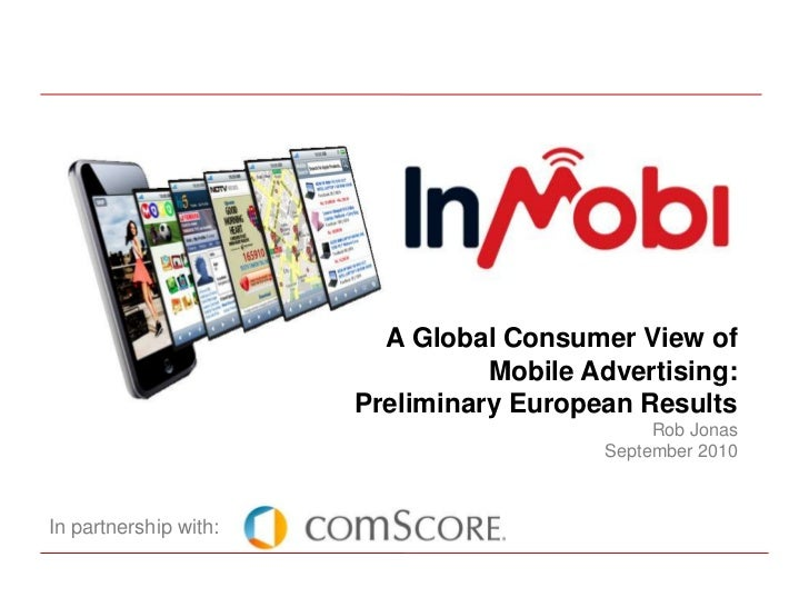 A Global Consumer View of Mobile Advertising:Preliminary European ResultsRob JonasSeptember 2010<br />In partnership with:...