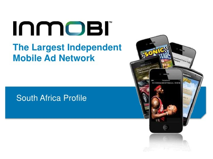 The Largest IndependentMobile Ad NetworkSouth Africa Profile