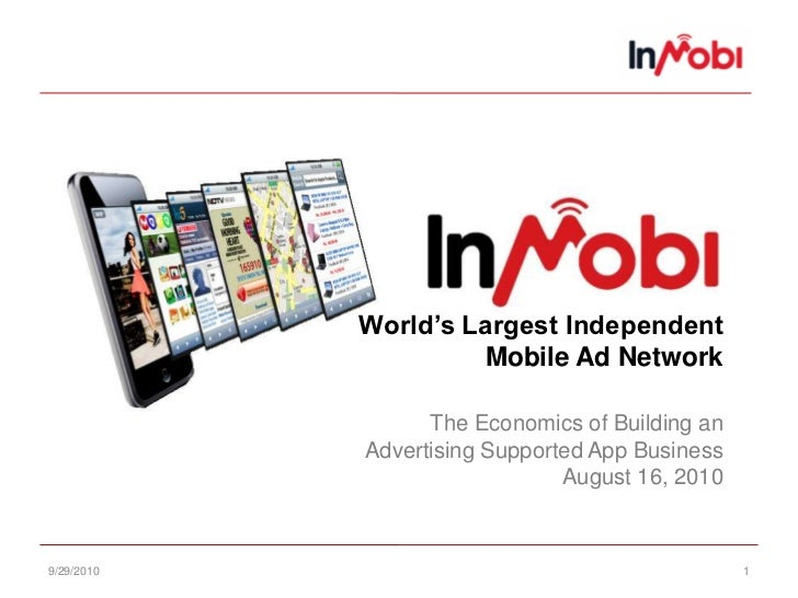 9/29/10<br />1<br />World's Largest IndependentMobile Ad NetworkThe Economics of Building anAdvertising Supported App Busi...