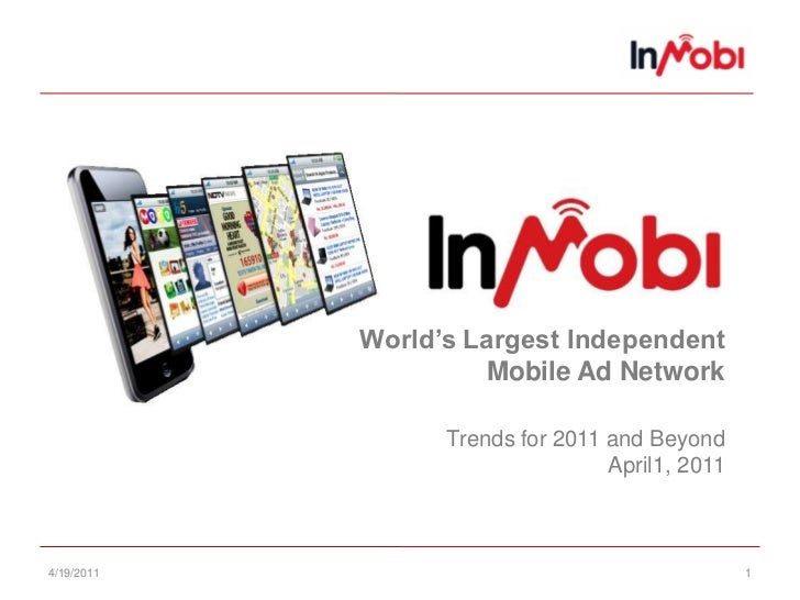 4/19/11<br />1<br />World's Largest IndependentMobile Ad NetworkTrends for 2011 and BeyondApril1, 2011<br />