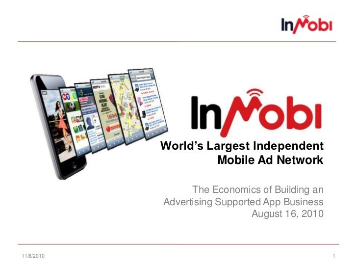 11/6/10<br />1<br />World's Largest IndependentMobile Ad NetworkThe Economics of Building anAdvertising Supported App Busi...