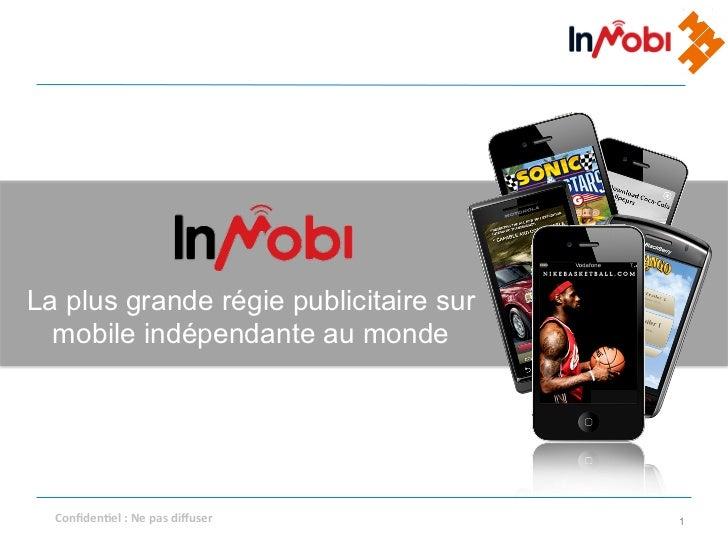 La plus grande régie publicitaire sur  mobile indépendante au monde  Confidenel : Ne pas diffuser    1!