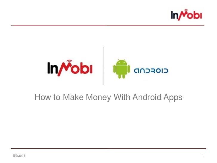 5/8/11<br />1<br />How to Make Money With Android Apps<br />