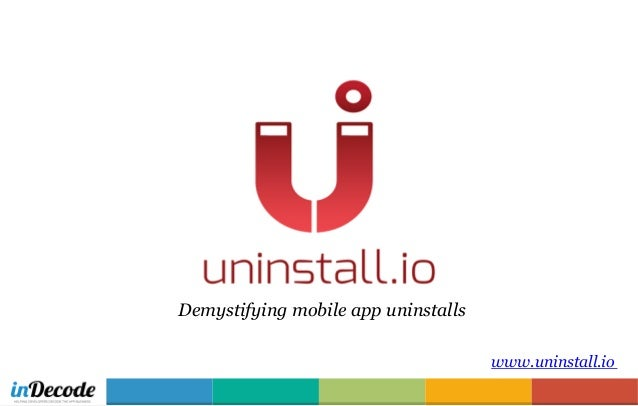 www.uninstall.io Demystifying mobile app uninstalls