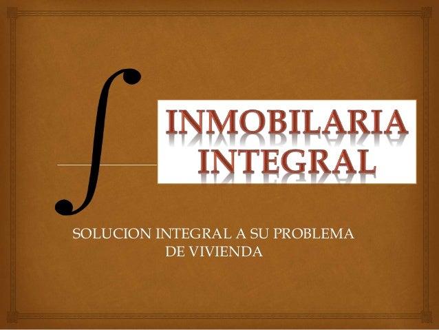 SOLUCION INTEGRAL A SU PROBLEMA DE VIVIENDA