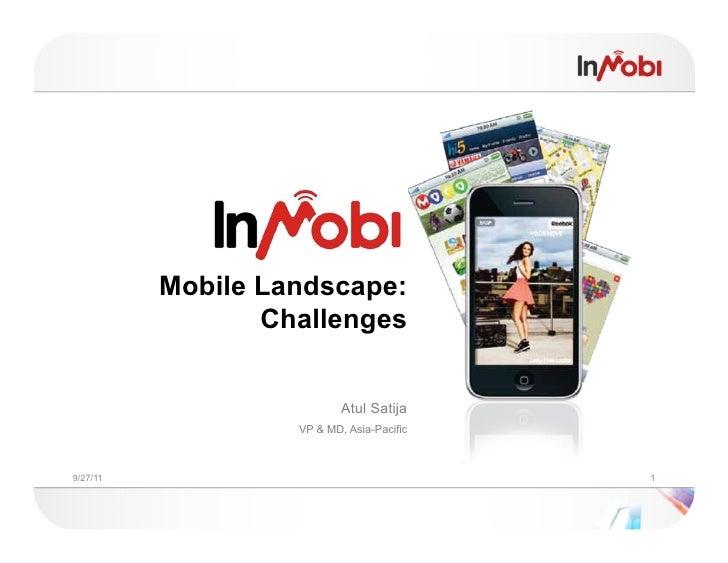Mobile Landscape:                 Challenges                           Atul Satija                   VP & MD, Asia-Pacific...
