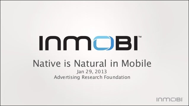 Native is Natural in Mobile Jan 29, 2013 Advertising Research Foundation