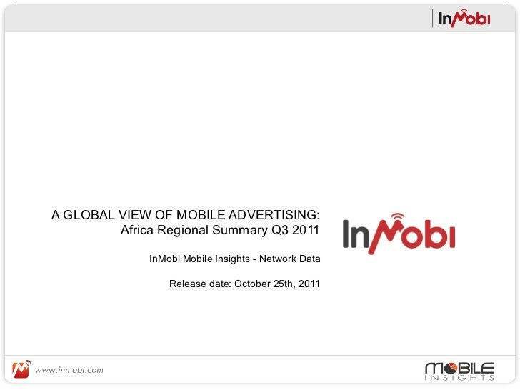 A GLOBAL VIEW OF MOBILE ADVERTISING:         Africa Regional Summary Q3 2011              InMobi Mobile Insights - Network...