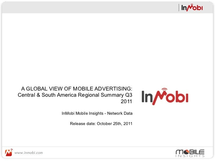 A GLOBAL VIEW OF MOBILE ADVERTISING:Central & South America Regional Summary Q3                                       2011...