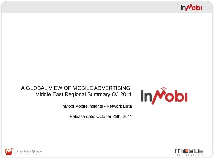 A GLOBAL VIEW OF MOBILE ADVERTISING:     Middle East Regional Summary Q3 2011              InMobi Mobile Insights - Networ...