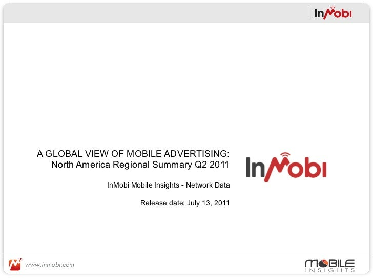 A GLOBAL VIEW OF MOBILE ADVERTISING:   North America Regional Summary Q2 2011              InMobi Mobile Insights - Networ...