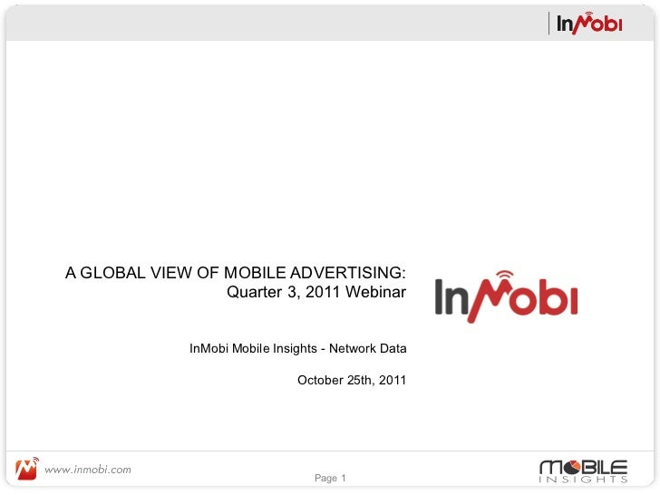 A GLOBAL VIEW OF MOBILE ADVERTISING:                 Quarter 3, 2011 Webinar              InMobi Mobile Insights - Network...