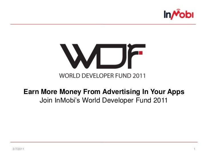 3/7/11<br />1<br />Earn More Money From Advertising In Your AppsJoin InMobi's World Developer Fund 2011<br />