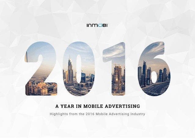 A YEARIN MOBILEADVERTISING Highlightsfrom the2016MobileAdvertisingIndustry