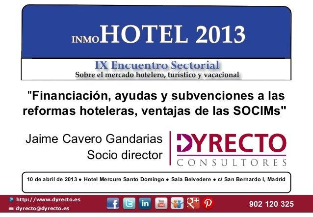 """""""Financiación, ayudas y subvenciones a las  reformas hoteleras, ventajas de las SOCIMs""""   Jaime Cavero Gandarias          ..."""