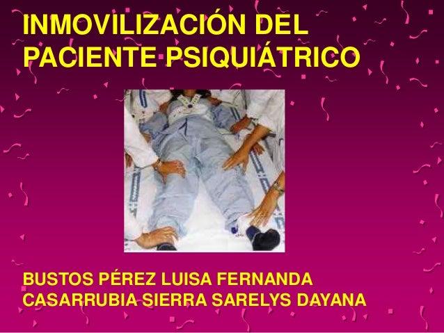 INMOVILIZACIÓN DEL PACIENTE PSIQUIÁTRICO BUSTOS PÉREZ LUISA FERNANDA CASARRUBIA SIERRA SARELYS DAYANA