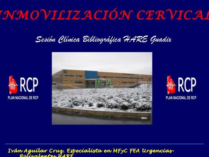 Iván Aguilar Cruz. Especialista en MFyC FEA Urgencias-Polivalentes HARE Sesión Clínica Bibliográfica HARE Guadix INMOVILIZ...