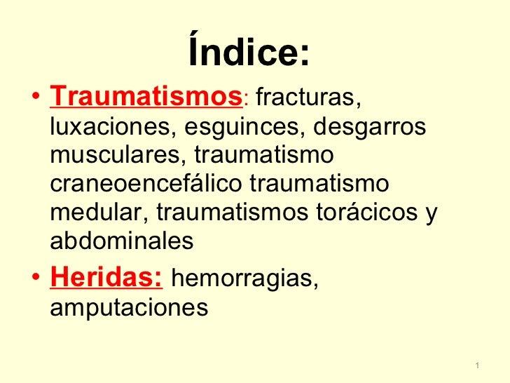 <ul><li>Índice:  </li></ul><ul><li>Traumatismos :  fracturas, luxaciones, esguinces, desgarros musculares, traumatismo cra...