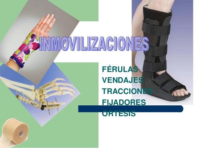 FÉRULAS VENDAJES TRACCIONES FIJADORES ORTESIS