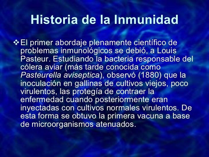 Historia de la Inmunidad <ul><li>El primer abordaje plenamente científico de problemas inmunológicos se debió, a Louis Pas...