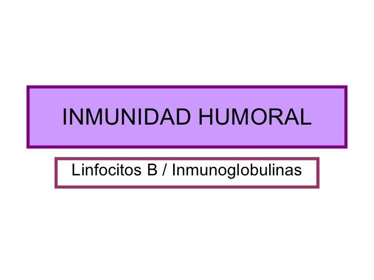 INMUNIDAD HUMORAL Linfocitos B / Inmunoglobulinas