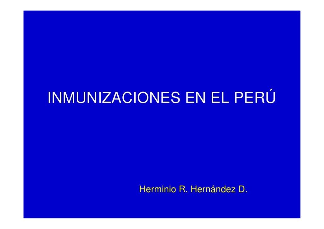 INMUNIZACIONES EN EL PERÚ               Herminio R. Hernández D.