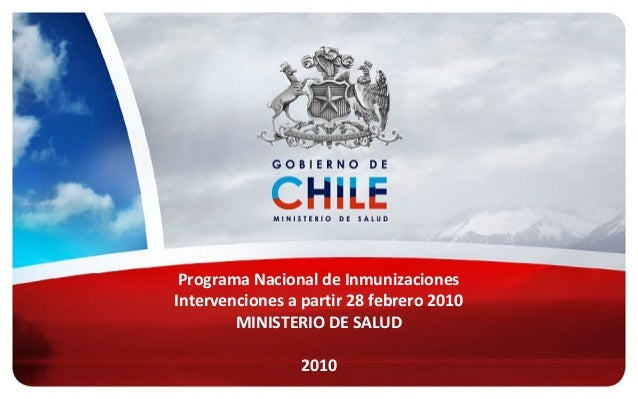 Programa Nacional de Inmunizaciones Intervenciones a partir 28 febrero 2010 MINISTERIO DE SALUD 2010