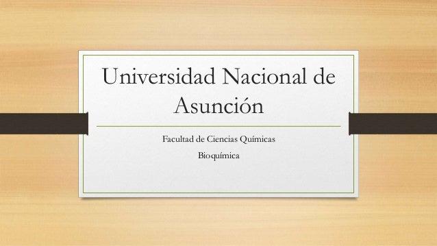 Universidad Nacional de Asunción Facultad de Ciencias Químicas Bioquímica