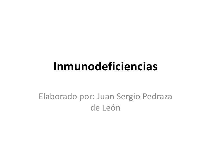 InmunodeficienciasElaborado por: Juan Sergio Pedraza            de León