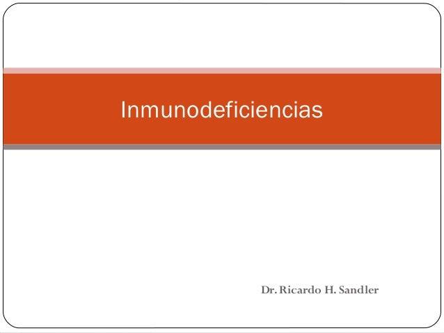 Dr. Ricardo H. Sandler Inmunodeficiencias