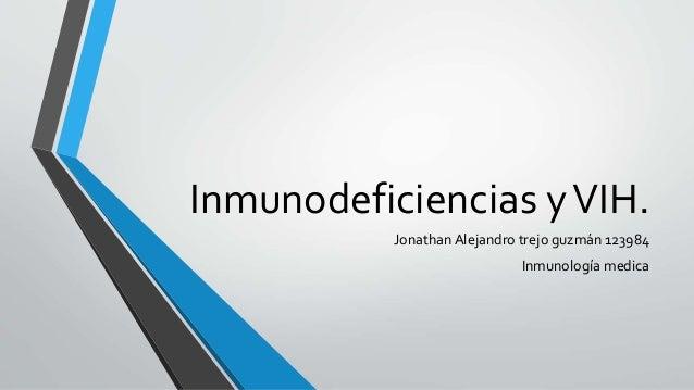 Inmunodeficiencias yVIH. Jonathan Alejandro trejo guzmán 123984 Inmunología medica