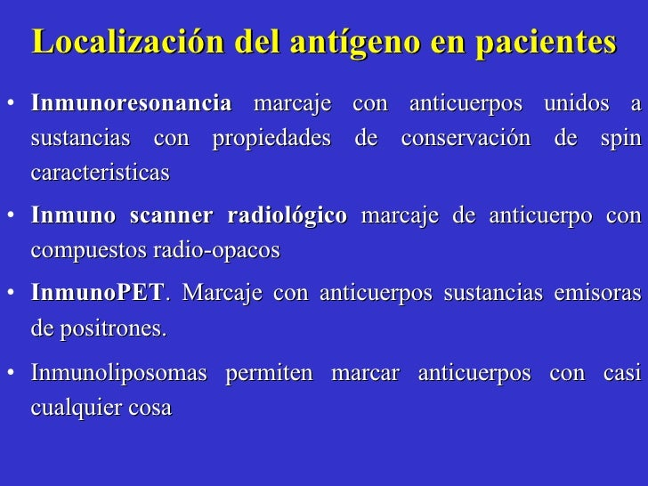 Localización del antígeno en pacientes <ul><li>Inmunoresonancia  marcaje con anticuerpos unidos a sustancias con propiedad...