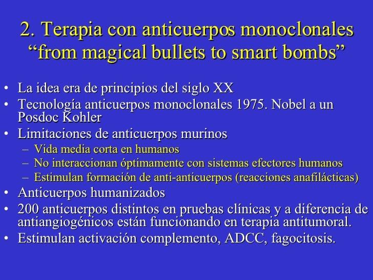 """2. Terapia con anticuerpos monoclonales """"from magical bullets to smart bombs"""" <ul><li>La idea era de principios del siglo ..."""