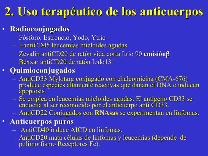 2. Uso terapéutico de los anticuerpos <ul><li>Radioconjugados  </li></ul><ul><ul><li>Fósforo, Estroncio, Yodo, Ytrio   </l...