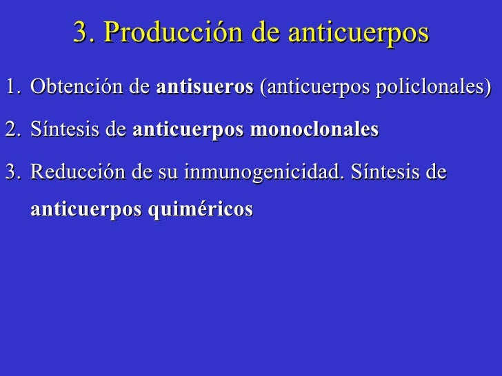 3. Producción de anticuerpos <ul><li>Obtención de  antisueros  (anticuerpos policlonales) </li></ul><ul><li>Síntesis de  a...