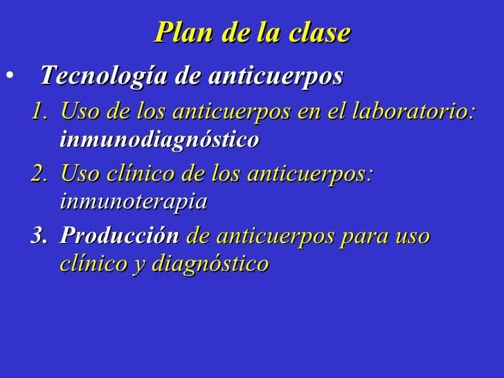 Plan de la clase <ul><li>Tecnología de anticuerpos </li></ul><ul><ul><li>Uso de los anticuerpos en el laboratorio:  inmuno...