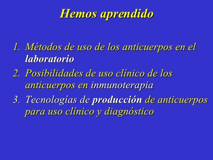 Hemos aprendido <ul><ul><li>Métodos de uso de los anticuerpos en el  laboratorio   </li></ul></ul><ul><ul><li>Posibilidade...