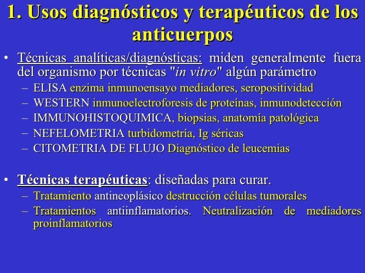 1. Usos diagnósticos y terapéuticos de los anticuerpos <ul><li>Técnicas analíticas/diagnósticas:  miden generalmente fuera...