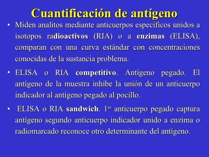 Cuantificación de antígeno <ul><li>Miden analitos mediante anticuerpos especificos unidos a isotopos ra dioactivos  (RIA) ...