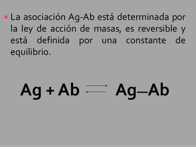   La asociación Ag-Ab está determinada por la ley de acción de masas, es reversible y está definida por una constante de ...