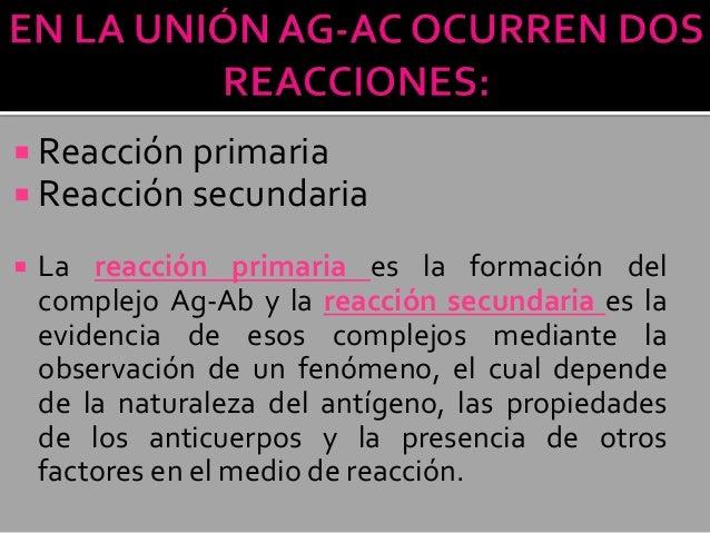  Reacción primaria  Reacción secundaria   La reacción primaria es la formación del complejo Ag-Ab y la reacción secunda...