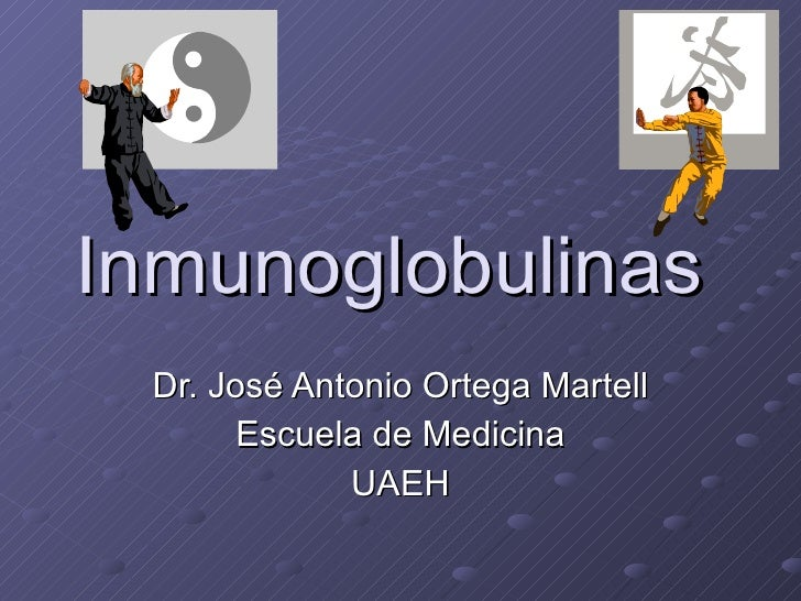 Inmunoglobulinas  Dr. José Antonio Ortega Martell Escuela de Medicina UAEH