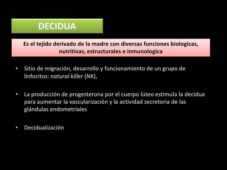 DECIDUA  Es el tejido derivado de la madre con diversas funciones biologicas,                 nutritivas, estructurales e ...
