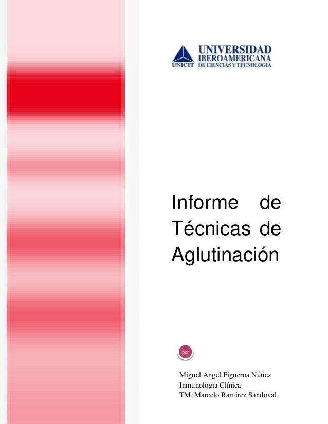 Informe de Técnicas de Aglutinación  por  Miguel Angel Figueroa Núñez Inmunología Clínica TM. Marcelo Ramirez Sandoval