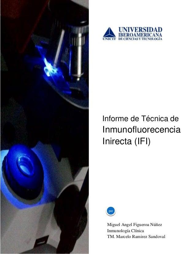Informe de Técnica de  Inmunofluorecencia Inirecta (IFI)  por  Miguel Angel Figueroa Núñez Inmunología Clínica TM. Marcelo...