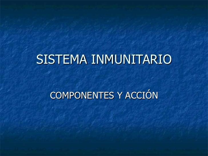 SISTEMA INMUNITARIO COMPONENTES Y ACCIÓN