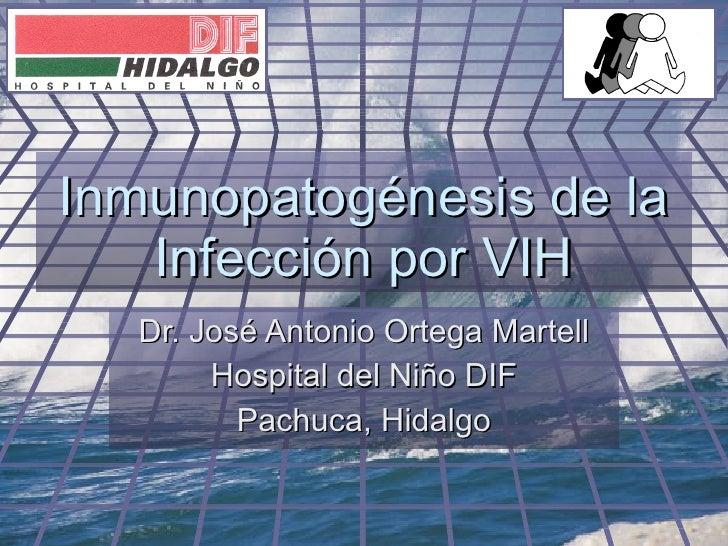 Inmunopatogénesis de la Infección por VIH Dr. José Antonio Ortega Martell Hospital del Niño DIF Pachuca, Hidalgo